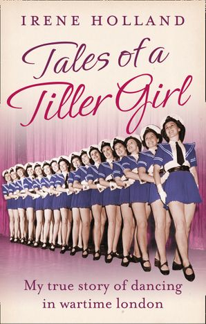 Tales of a Tiller Girl Paperback  by Irene Holland