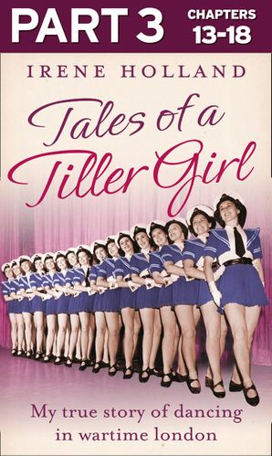Tales of a Tiller Girl Part 3 of 3 eBook  by