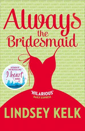 Always the Bridesmaid Paperback  by Lindsey Kelk