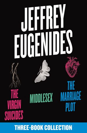 The Jeffrey Eugenides Three-Book Collection: The Virgin Suicides, Middlesex, The Marriage Plot eBook  by Jeffrey Eugenides