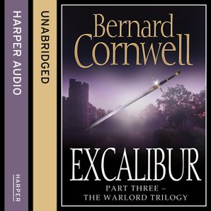 Excalibur (The Warlord Chronicles, Book 3)  Unabridged edition by Bernard Cornwell