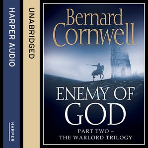 Enemy of God (The Warlord Chronicles, Book 2)  Unabridged edition by Bernard Cornwell