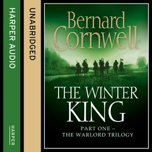 The Winter King (The Warlord Chronicles, Book 1)  Unabridged edition by Bernard Cornwell