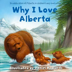 Why I Love Alberta eBook  by Daniel Howarth