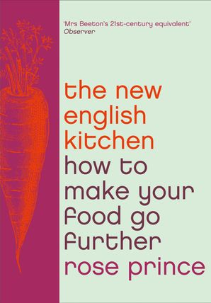 How To Make Good Food Go Further: Recipes and Tips from The New English Kitchen eBook  by Rose Prince