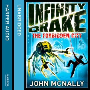 The Forbidden City (Infinity Drake, Book 2)  Unabridged edition by John McNally