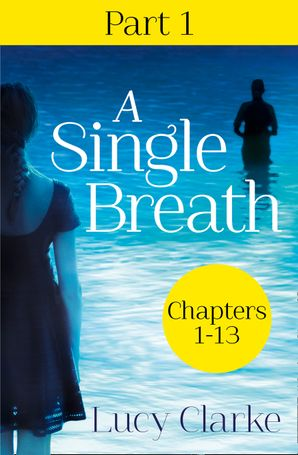 A Single Breath: Part 1 (Chapters 1–13) eBook  by Lucy Clarke