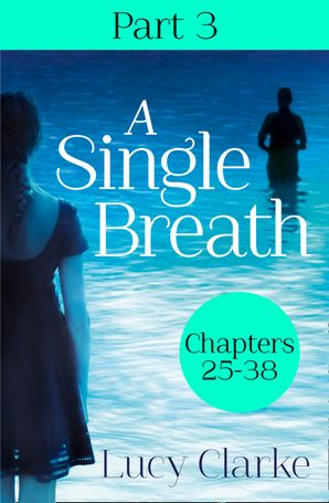 A Single Breath: Part 3 (Chapters 25–38) eBook  by Lucy Clarke