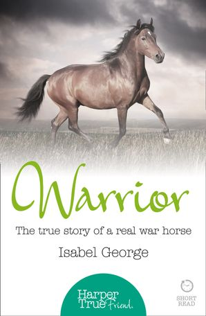 Warrior: The true story of the real war horse (HarperTrue Friend – A Short Read) eBook  by Isabel George