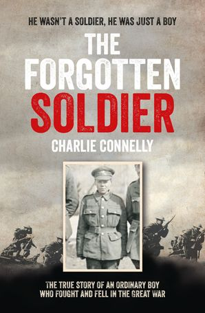 The Forgotten Soldier: He wasn't a soldier, he was just a boy eBook  by Charlie Connelly