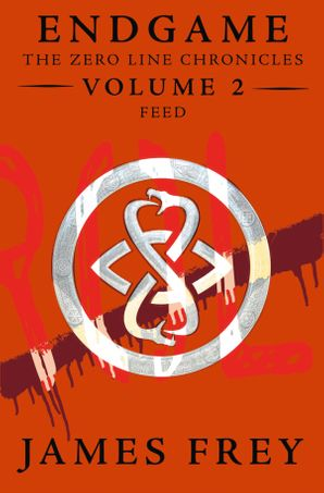 Feed (Endgame: The Zero Line Chronicles, Book 2) eBook  by James Frey