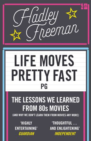 Life Moves Pretty Fast: The lessons we learned from eighties movies (and why we don't learn them from movies any more) Paperback  by Hadley Freeman