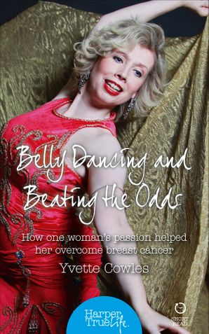 Belly Dancing and Beating the Odds: How one woman's passion helped her overcome breast cancer (HarperTrue Life – A Short Read)