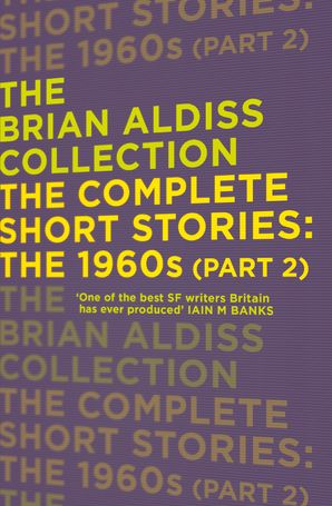 The Complete Short Stories: The 1960s (Part 2) (The Brian Aldiss Collection) Paperback  by Brian Aldiss, O.B.E.