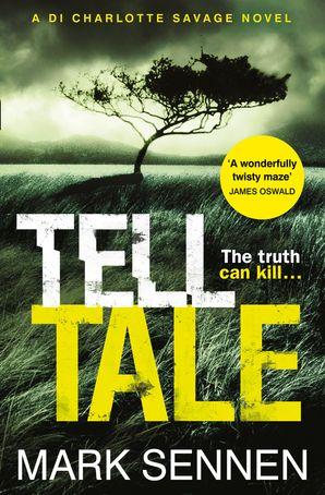 Tell Tale: A DI Charlotte Savage Novel Paperback  by Mark Sennen