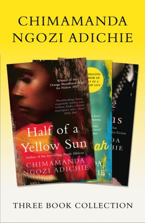 Half of a Yellow Sun, Americanah, Purple Hibiscus: Chimamanda Ngozi Adichie Three-Book Collection eBook  by Chimamanda Ngozi Adichie