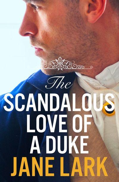 The Scandalous Love of a Duke: A romantic and passionate regency romance (The Marlow Family Secrets, Book 3) - Jane Lark