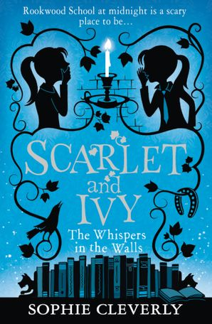 The Whispers in the Walls (Scarlet and Ivy, Book 2) Paperback  by Sophie Cleverly