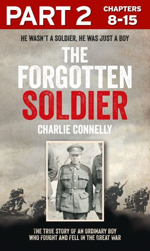 The Forgotten Soldier (Part 2 of 3): He wasn't a soldier, he was just a boy eBook  by Charlie Connelly