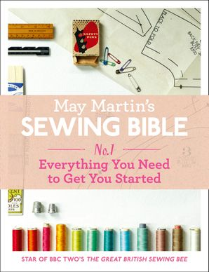 May Martin's Sewing Bible e-short 1: Everything You Need to Know to Get You Started eBook  by May Martin