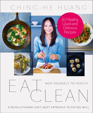 Eat Clean: 20 Recipe Bite-Sized Edition eBook  by Ching-He Huang