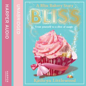 Bliss Bakery Download Audio Unabridged edition by Kathryn Littlewood