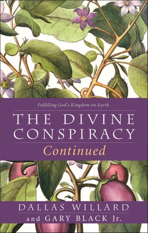 The Divine Conspiracy Continued: Fulfilling God's Kingdom on Earth eBook  by Dallas Willard