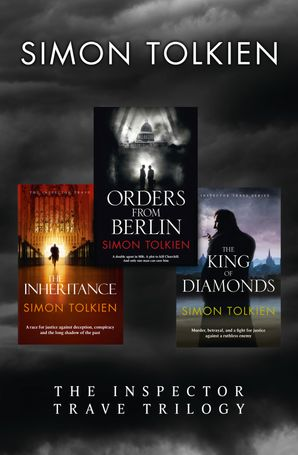 Simon Tolkien Inspector Trave Trilogy: Orders From Berlin, The Inheritance, The King of Diamonds eBook  by Simon Tolkien