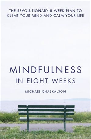 Mindfulness in Eight Weeks Paperback  by Michael Chaskalson