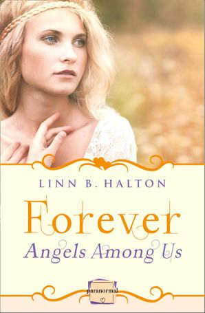 Forever: (A Novella) (Angels Among Us, Book 3) Paperback  by Linn B Halton