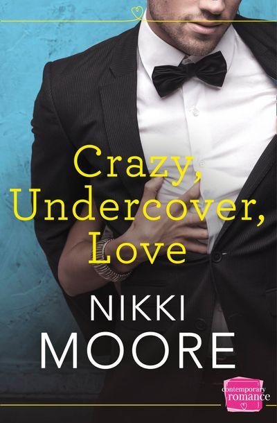 Crazy, Undercover, Love - Nikki Moore