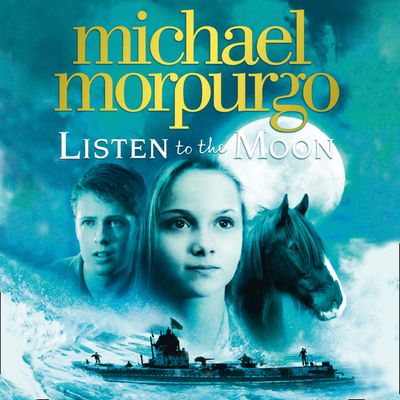 Listen to the Moon - Michael Morpurgo, Read by Mike Grady and Laurence Bouvard