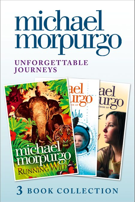 Unforgettable Journeys: Alone on a Wide, Wide Sea, Running Wild and Dear Olly - Michael Morpurgo