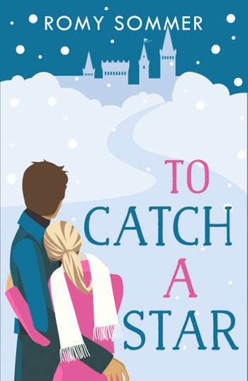 To Catch a Star (The Royal Romantics, Book 3) - Romy Sommer