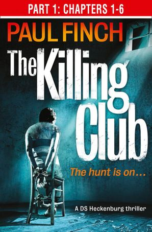 The Killing Club (Part One: Chapters 1-6) eBook  by Paul Finch