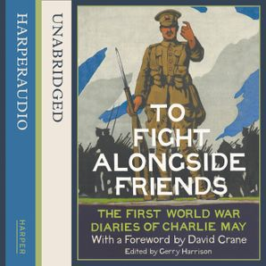 To Fight Alongside Friends  Unabridged edition by David Crane