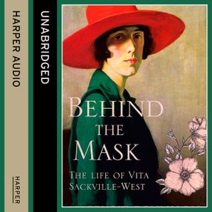 Behind the Mask: The Life of Vita Sackville-West  Unabridged edition by