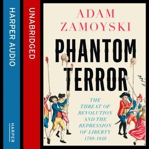 Phantom Terror: The Threat of Revolution and the Repression of Liberty 1789-1848  Unabridged edition by Adam Zamoyski