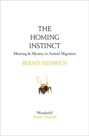 The Homing Instinct Paperback  by Bernd Heinrich