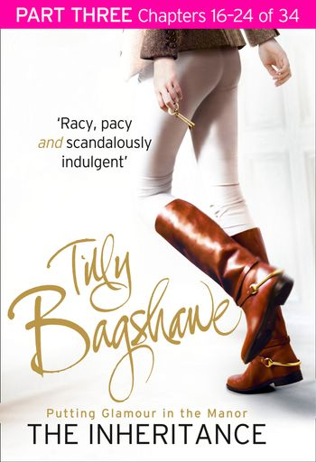 The Inheritance: Part Three, Chapters 16–24 of 34 - Tilly Bagshawe