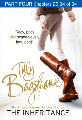 The Inheritance: Part Four, Chapters 25–34 of 34 - Tilly Bagshawe