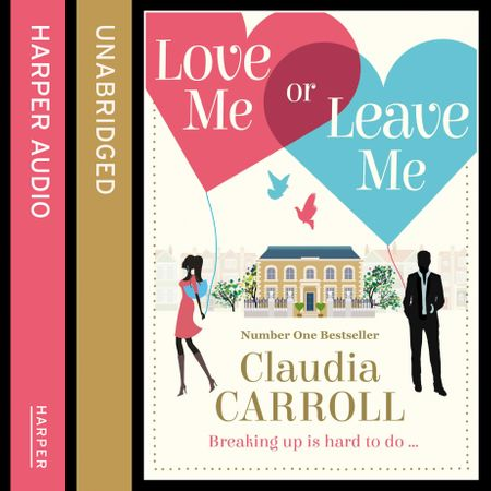 Love Me Or Leave Me - Claudia Carroll, Read by Amy McAllister