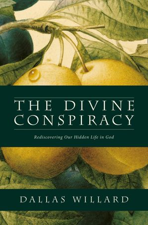 The Divine Conspiracy: Rediscovering our Hidden Life in God Paperback  by Dallas Willard