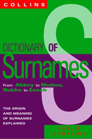 Collins Dictionary Of Surnames: From Abbey to Mutton, Nabbs to Zouch eBook  by Leslie Dunkling