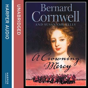 A Crowning Mercy Download Audio Unabridged edition by Bernard Cornwell