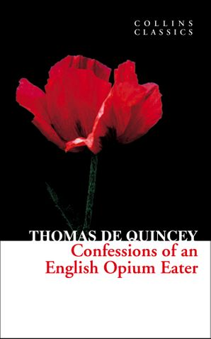 Confessions of an English Opium Eater (Collins Classics) Paperback  by Thomas De Quincey
