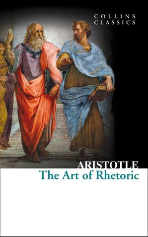 The Art of Rhetoric (Collins Classics) Paperback  by No Author