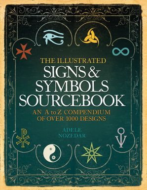 The Illustrated Signs and Symbols Sourcebook Paperback  by Adele Nozedar