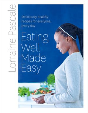 Eating Well Made Easy Hardcover Signed edition by Lorraine Pascale