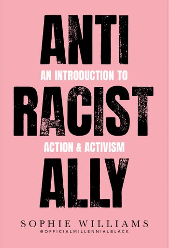 Anti-Racist Ally: An Introduction to Action and Activism - Sophie Williams